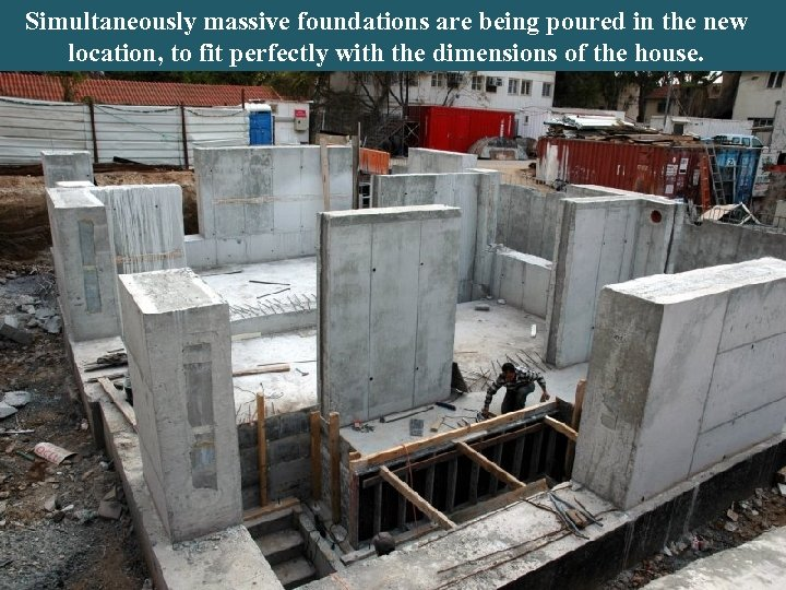 Simultaneously massive foundations are being poured in the new location, to fit perfectly with