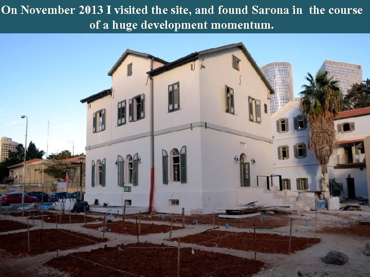 On November 2013 I visited the site, and found Sarona in the course of