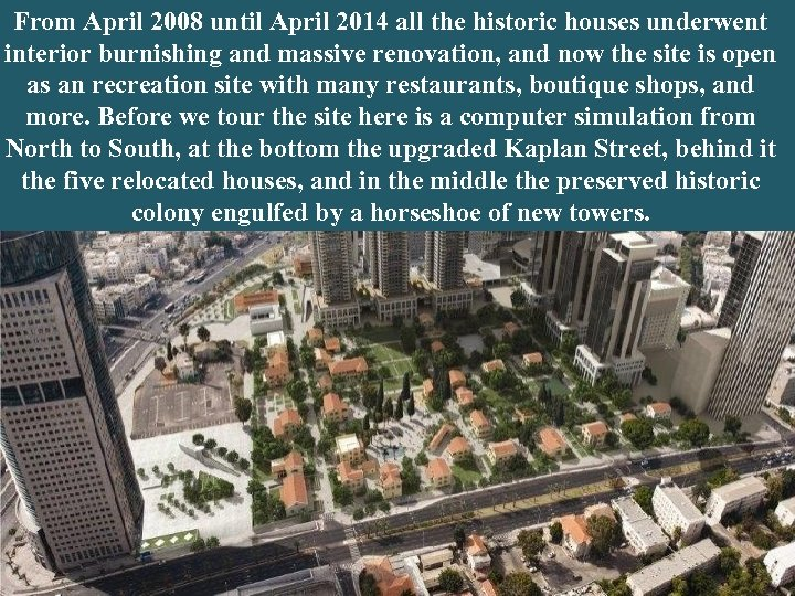 From April 2008 until April 2014 all the historic houses underwent interior burnishing and