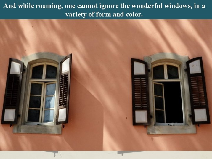 And while roaming, one cannot ignore the wonderful windows, in a And looking at