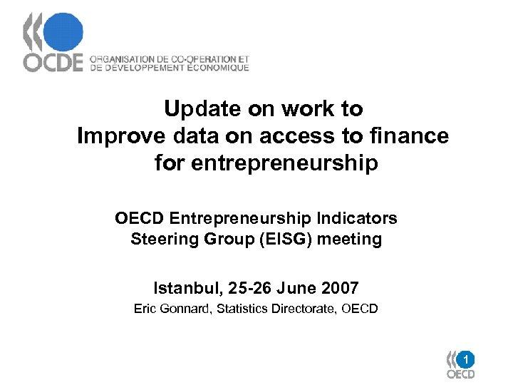 Update on work to Improve data on access to finance for entrepreneurship OECD Entrepreneurship