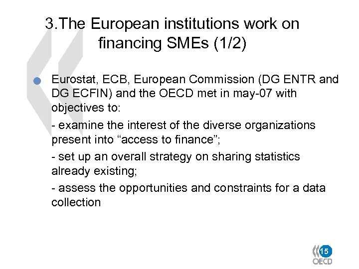 3. The European institutions work on financing SMEs (1/2) n Eurostat, ECB, European Commission