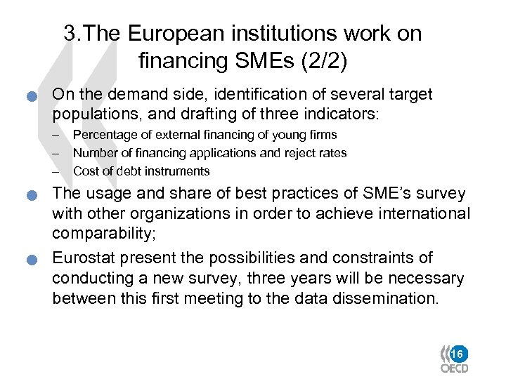 3. The European institutions work on financing SMEs (2/2) n On the demand side,