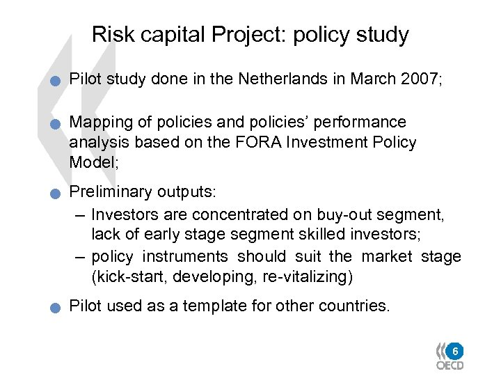 Risk capital Project: policy study n n Pilot study done in the Netherlands in
