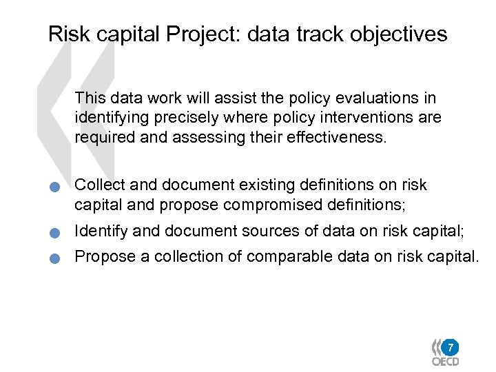 Risk capital Project: data track objectives This data work will assist the policy evaluations