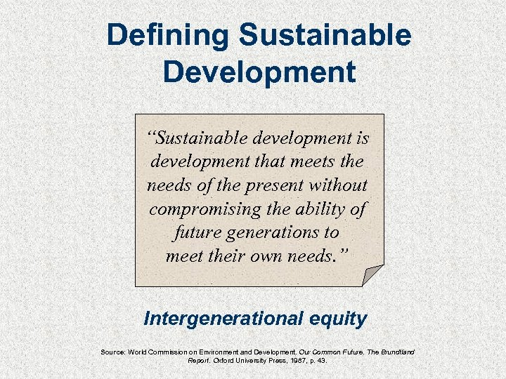 "Defining Sustainable Development ""Sustainable development is development that meets the needs of the present"