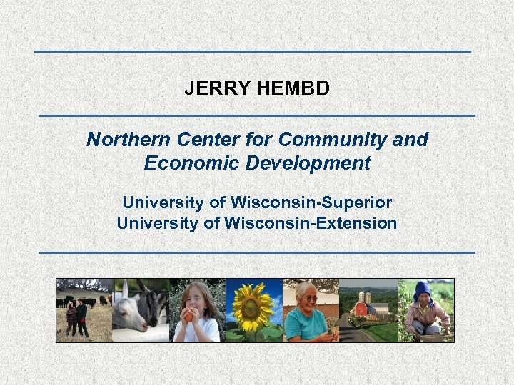 JERRY HEMBD Northern Center for Community and Economic Development University of Wisconsin-Superior University of