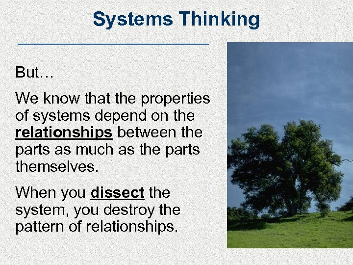 Systems Thinking But… We know that the properties of systems depend on the relationships