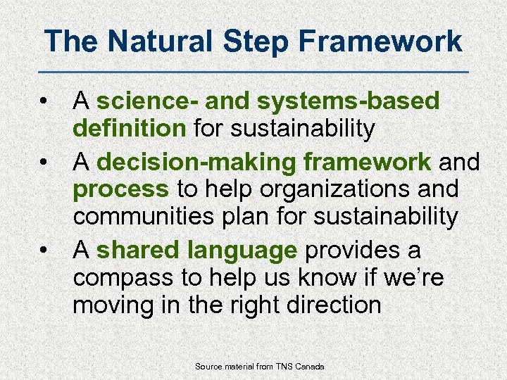 The Natural Step Framework • A science- and systems-based definition for sustainability • A