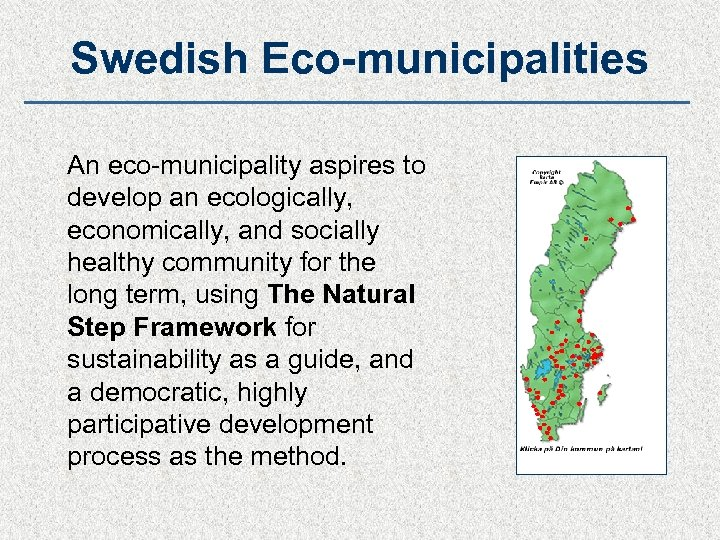 Swedish Eco-municipalities An eco-municipality aspires to develop an ecologically, economically, and socially healthy community