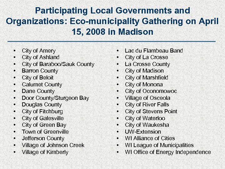 Participating Local Governments and Organizations: Eco-municipality Gathering on April 15, 2008 in Madison •