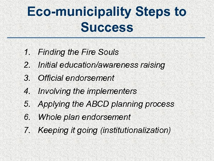 Eco-municipality Steps to Success 1. Finding the Fire Souls 2. Initial education/awareness raising 3.