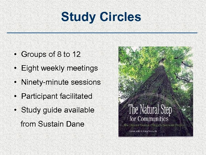 Study Circles • Groups of 8 to 12 • Eight weekly meetings • Ninety-minute