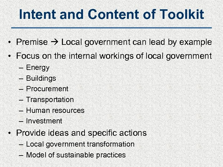 Intent and Content of Toolkit • Premise Local government can lead by example •