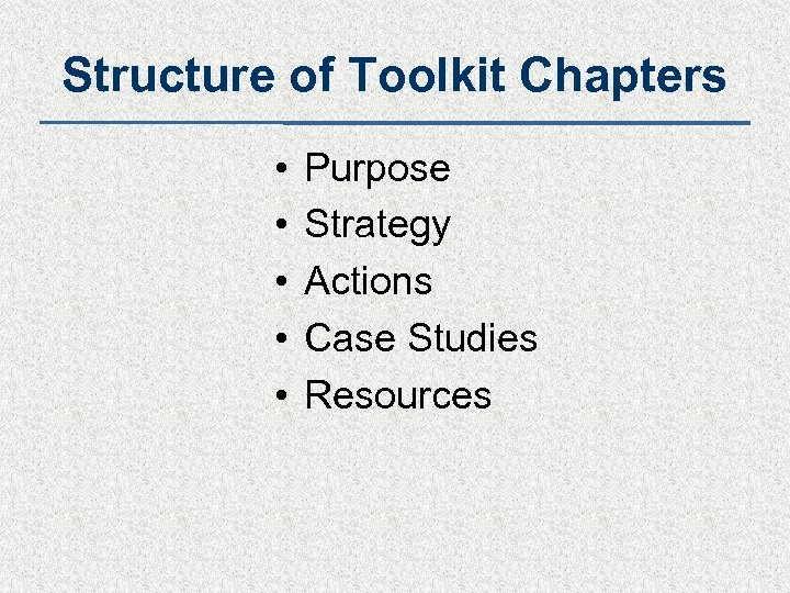 Structure of Toolkit Chapters • • • Purpose Strategy Actions Case Studies Resources