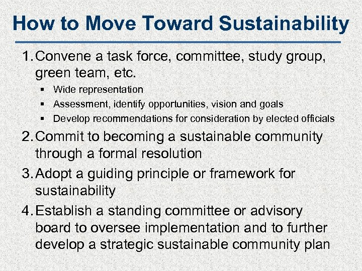 How to Move Toward Sustainability 1. Convene a task force, committee, study group, green