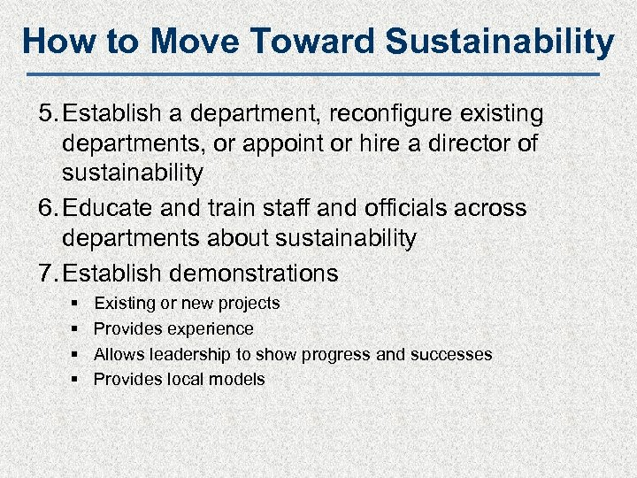 How to Move Toward Sustainability 5. Establish a department, reconfigure existing departments, or appoint
