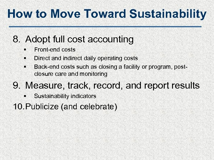 How to Move Toward Sustainability 8. Adopt full cost accounting § § § Front-end