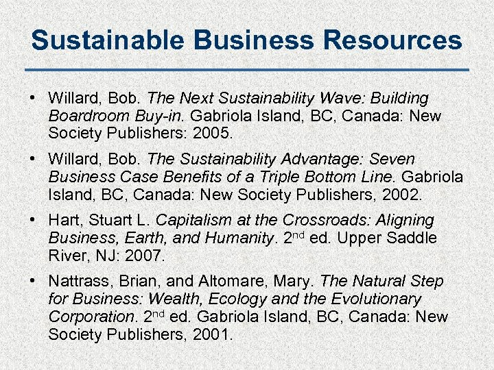 Sustainable Business Resources • Willard, Bob. The Next Sustainability Wave: Building Boardroom Buy-in. Gabriola