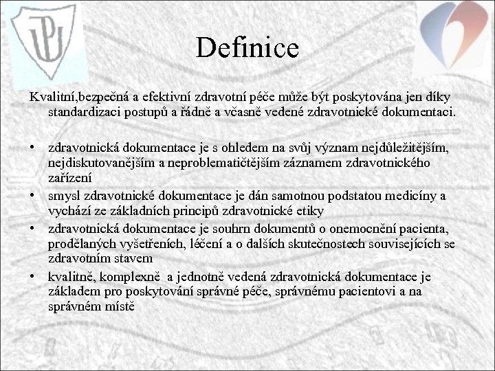 Definice Kvalitní, bezpečná a efektivní zdravotní péče může být poskytována jen díky standardizaci postupů
