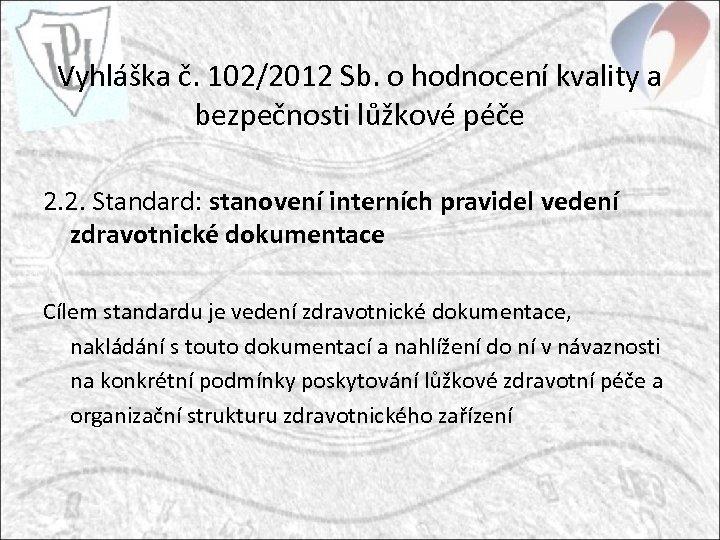 Vyhláška č. 102/2012 Sb. o hodnocení kvality a bezpečnosti lůžkové péče 2. 2. Standard: