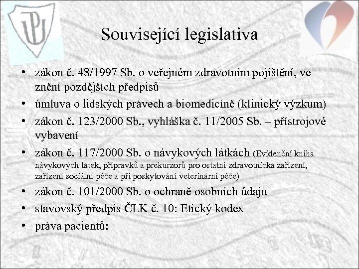 Související legislativa • zákon č. 48/1997 Sb. o veřejném zdravotním pojištění, ve znění pozdějších