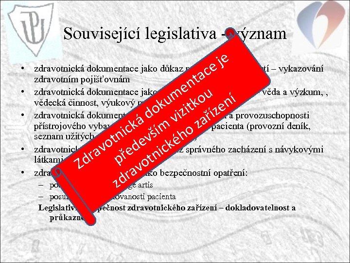 Související legislativa - význam • • • je zdravotnická dokumentace jako důkaz prováděných činností