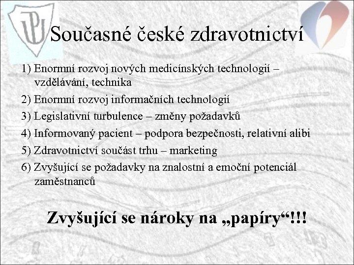 Současné české zdravotnictví 1) Enormní rozvoj nových medicínských technologií – vzdělávání, technika 2) Enormní