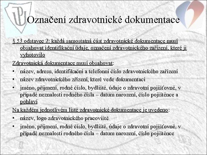 Označení zdravotnické dokumentace § 53 odstavec 2: každá samostatná část zdravotnické dokumentace musí obsahovat