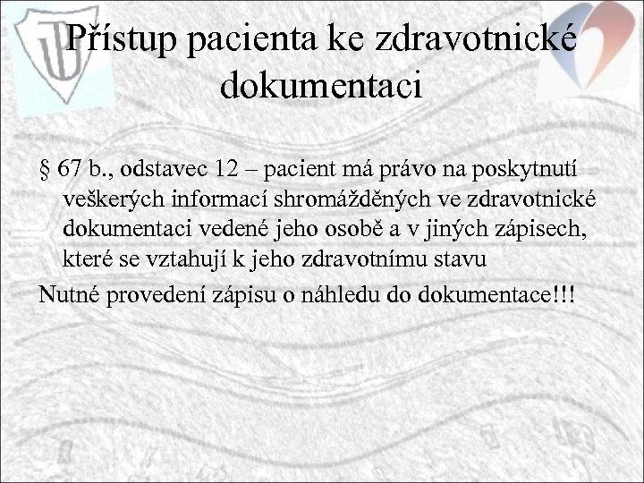 Přístup pacienta ke zdravotnické dokumentaci § 67 b. , odstavec 12 – pacient má