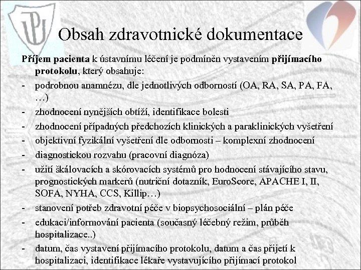 Obsah zdravotnické dokumentace Příjem pacienta k ústavnímu léčení je podmíněn vystavením přijímacího protokolu, který