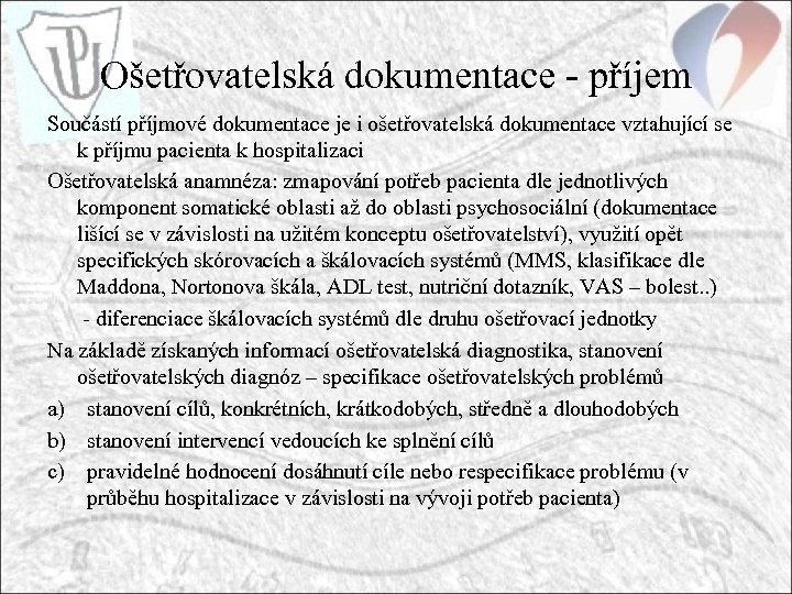 Ošetřovatelská dokumentace - příjem Součástí příjmové dokumentace je i ošetřovatelská dokumentace vztahující se k