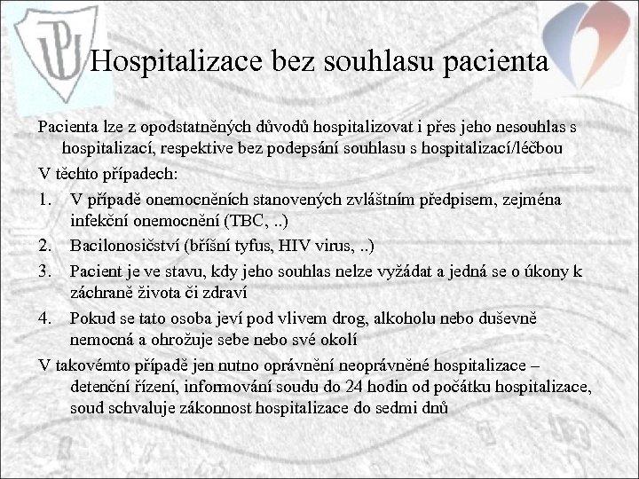 Hospitalizace bez souhlasu pacienta Pacienta lze z opodstatněných důvodů hospitalizovat i přes jeho nesouhlas