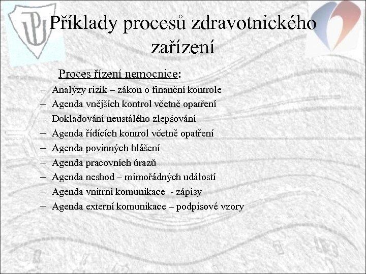 Příklady procesů zdravotnického zařízení Proces řízení nemocnice: – – – – – Analýzy rizik