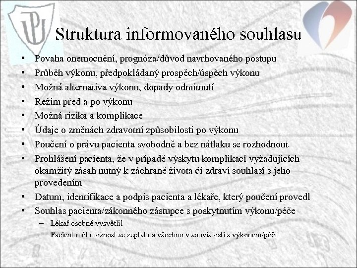 Struktura informovaného souhlasu • • Povaha onemocnění, prognóza/důvod navrhovaného postupu Průběh výkonu, předpokládaný prospěch/úspěch