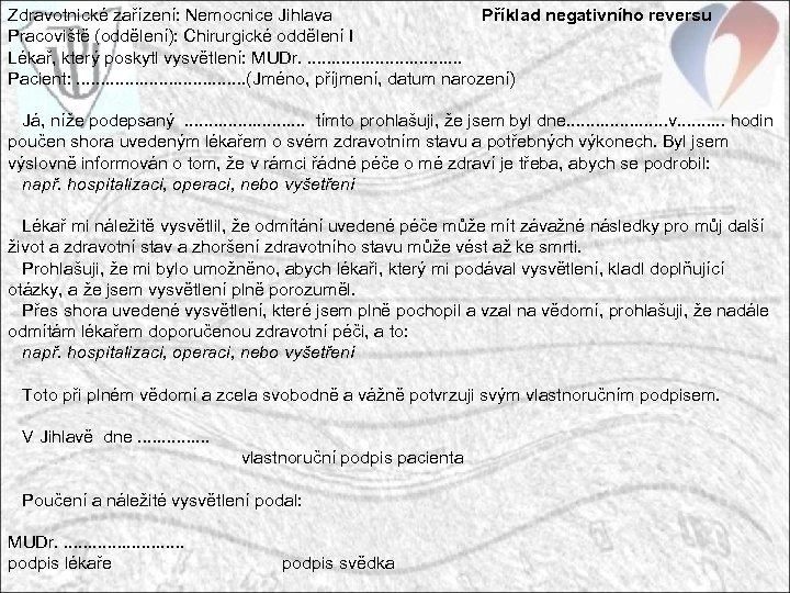 Zdravotnické zařízení: Nemocnice Jihlava Příklad negativního reversu Pracoviště (oddělení): Chirurgické oddělení I Lékař, který