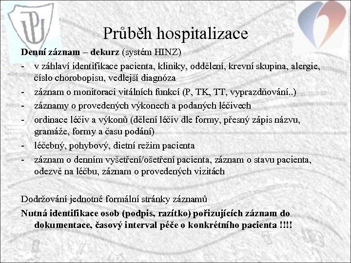 Průběh hospitalizace Denní záznam – dekurz (systém HINZ) - v záhlaví identifikace pacienta, kliniky,