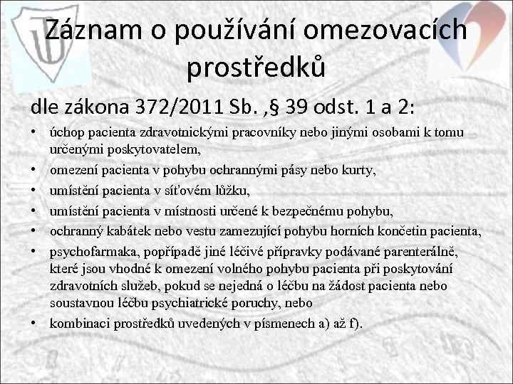 Záznam o používání omezovacích prostředků dle zákona 372/2011 Sb. , § 39 odst. 1
