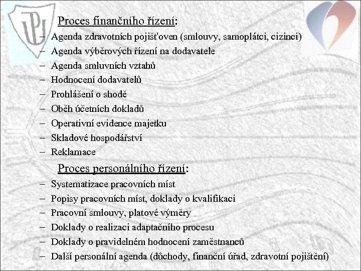 Proces finančního řízení: – – – – – Agenda zdravotních pojišťoven (smlouvy, samoplátci, cizinci)