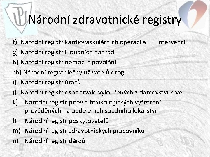 Národní zdravotnické registry f) Národní registr kardiovaskulárních operací a intervencí g) Národní registr kloubních