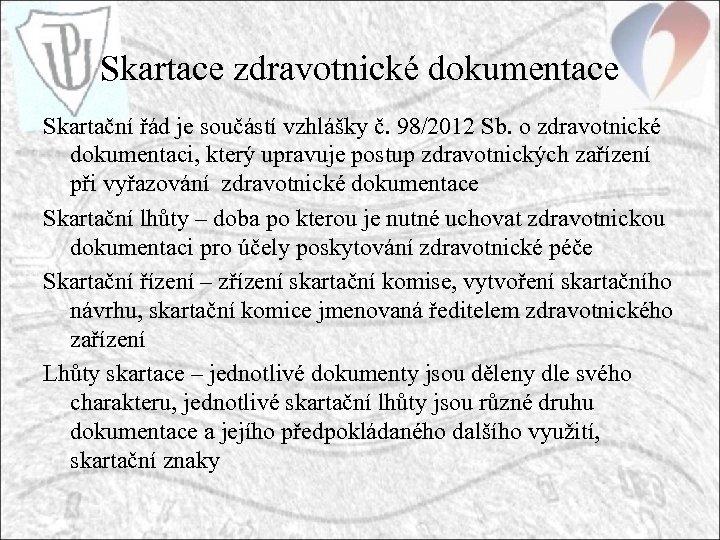 Skartace zdravotnické dokumentace Skartační řád je součástí vzhlášky č. 98/2012 Sb. o zdravotnické dokumentaci,