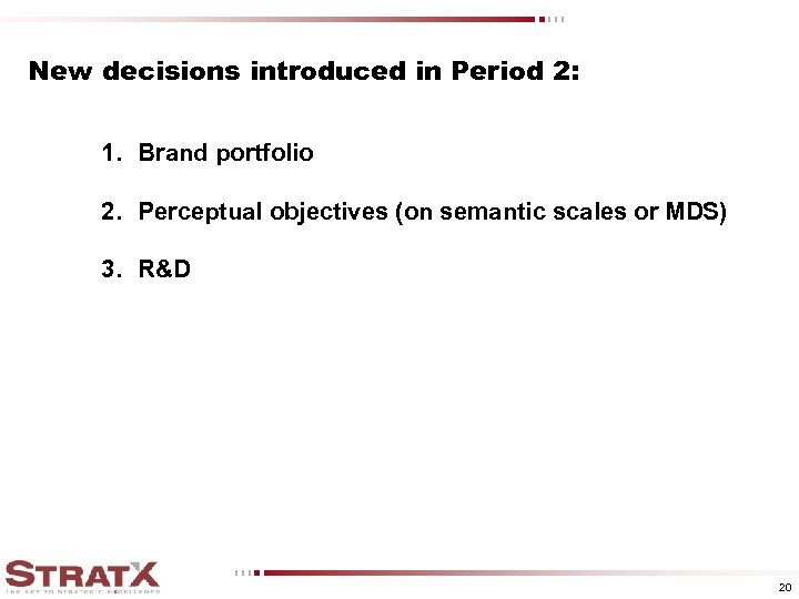 New decisions introduced in Period 2: 1. Brand portfolio 2. Perceptual objectives (on semantic
