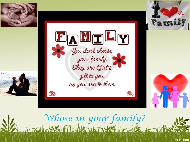 Whose in your family?