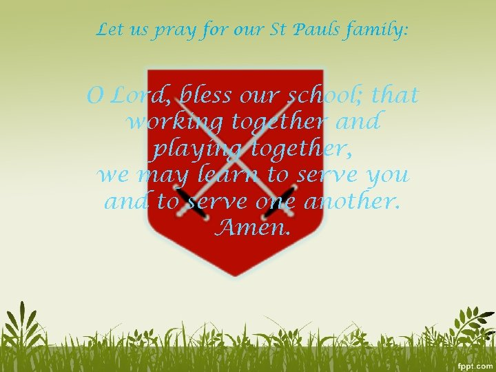 Let us pray for our St Pauls family: O Lord, bless our school; that