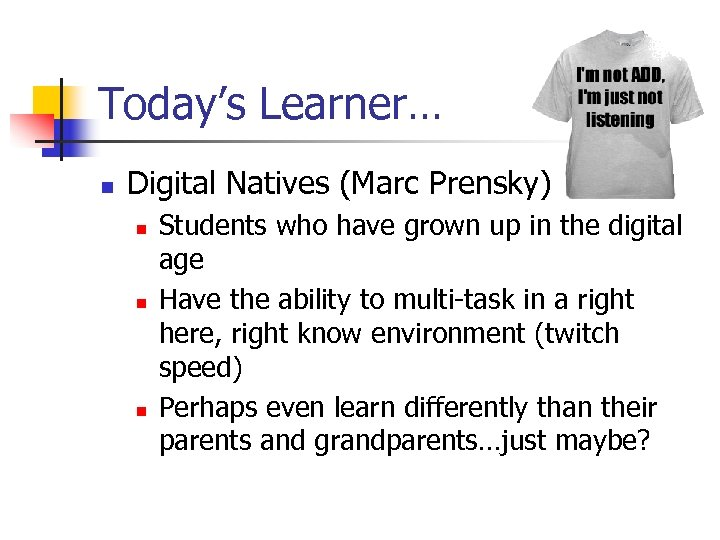 Today's Learner… n Digital Natives (Marc Prensky) n n n Students who have grown