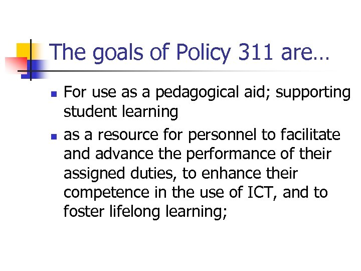 The goals of Policy 311 are… n n For use as a pedagogical aid;