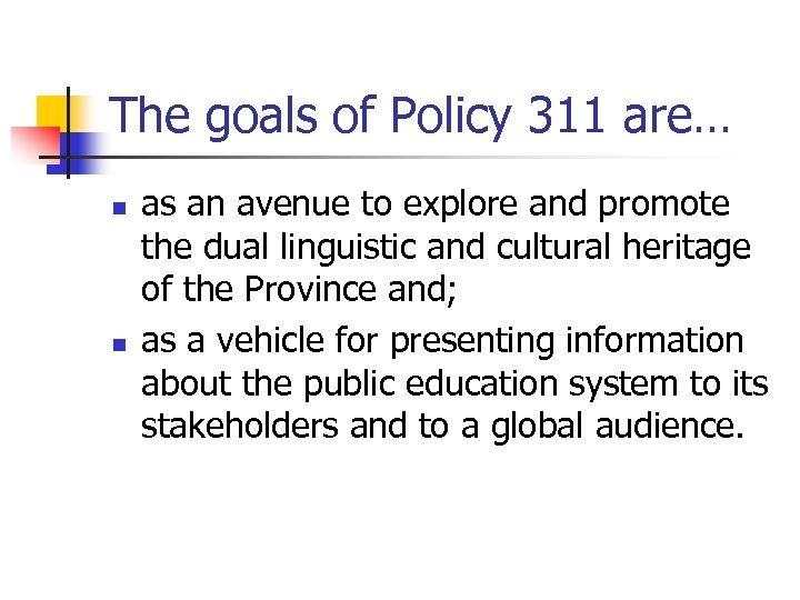 The goals of Policy 311 are… n n as an avenue to explore and