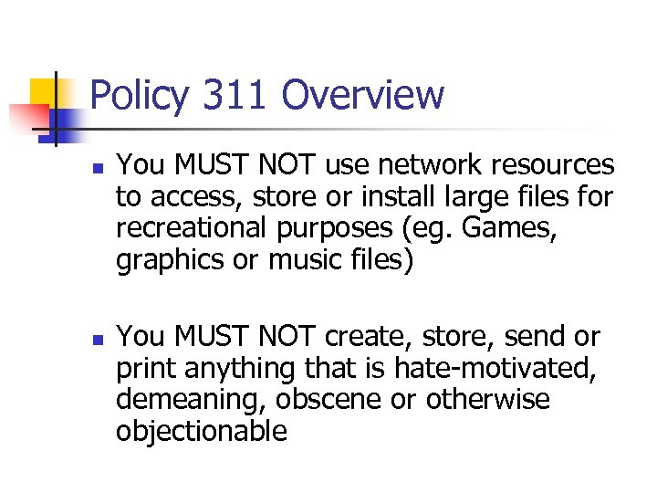 Policy 311 Overview n n You MUST NOT use network resources to access, store