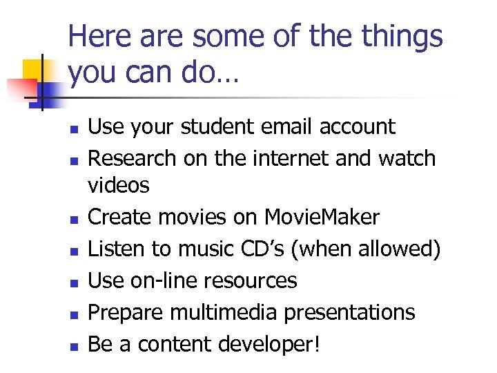 Here are some of the things you can do… n n n n Use