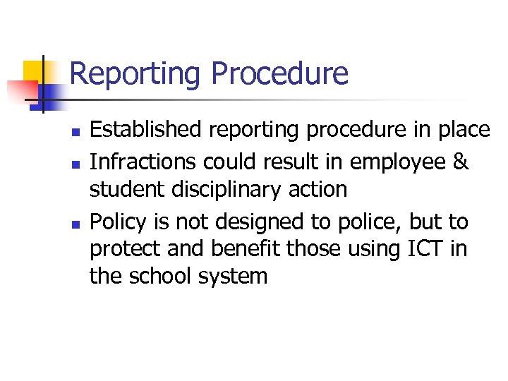 Reporting Procedure n n n Established reporting procedure in place Infractions could result in